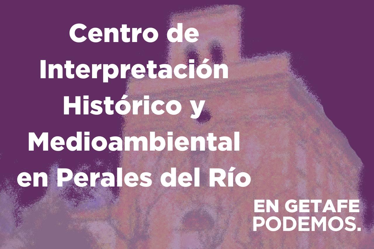 Getafe tendrá un Centro de Interpretación Histórico y Medioambiental en Perales del Río esta legislatura